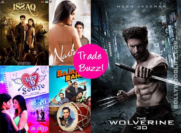 Trade Buzz: Nasha, Issaq, Bajatey Raho, Luv U Soniyo or Wolverine 3D – which film will you watch this week?