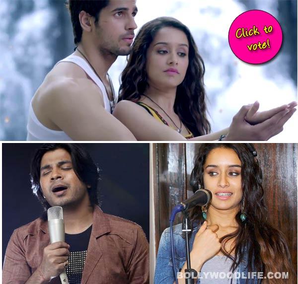 Who sings Ek Villain's Galliyan better-Ankit Tiwari or Shraddha Kapoor? Vote!