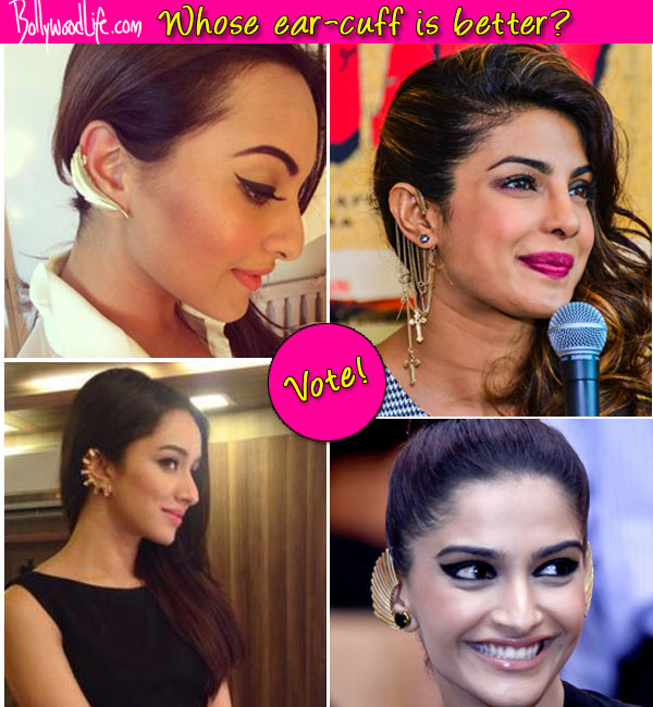 Shraddha Kapoor, Priyanka Chopra, Sonakshi Sinha or Sonam Kapoor: Who rocks ear-cuffs best?