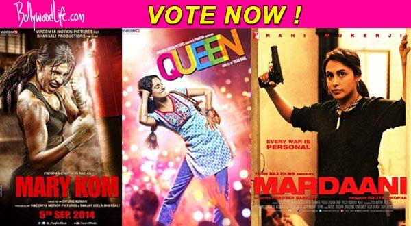 Priyanka Chopra's Mary Kom, Kangana Ranaut's Queen or Rani Mukerji's Mardaani: Which women centric film   impressed you the most?