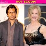Nawazuddin Siddiqui to work with Nicole Kidman in a Hollywood film!