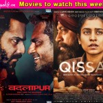 Movies to watch this week: Badlapur and Qissa!