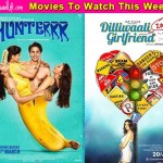 Movies to watch this week: Hunterrr and Dilliwaali Zaalim Girlfriend