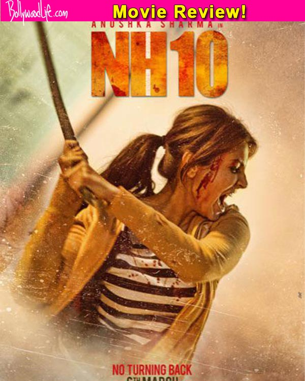 NH10 movie review: Anushka Sharma's brutal action thriller will leave you speechless ...