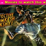 Movies to watch this week: Detective Byomkesh Bakshy!
