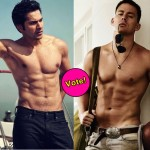 Varun Dhawan or Channing Tatum: Who is a hotter shirtless dude? Vote!
