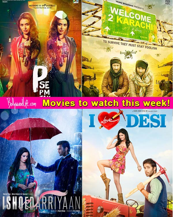 Movies To Watch This Week: P Se PM Tak, Welcome To Karachi, Ishqedarriyaan and I Love Desi