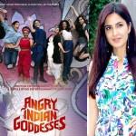 Is Katrina Kaif a part of Angry Indian Goddesses?
