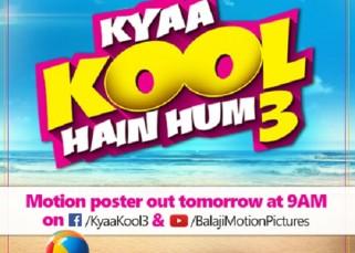 Tusshar Kapoor, Aftab Shivdasani and Mandana Karimi's Kya Kool Hain Hum 3 motion poster to be unveiled at 9 am tomorrow!