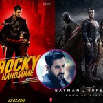 John Abraham feels Rocky Handsome WON'T get affected by Batman v Superman: Dawn of Justice!