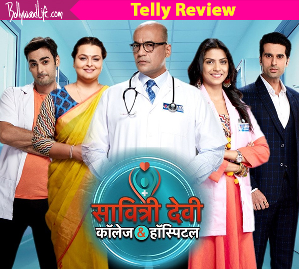 savitri devi college and hospital review get latest news movie savitri devi college and hospital review the medical show begins on an over dramatic note