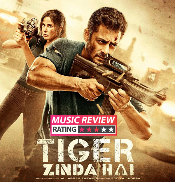 tiger zinda hai music review the soundtrack of this espionage thriller is a treat for